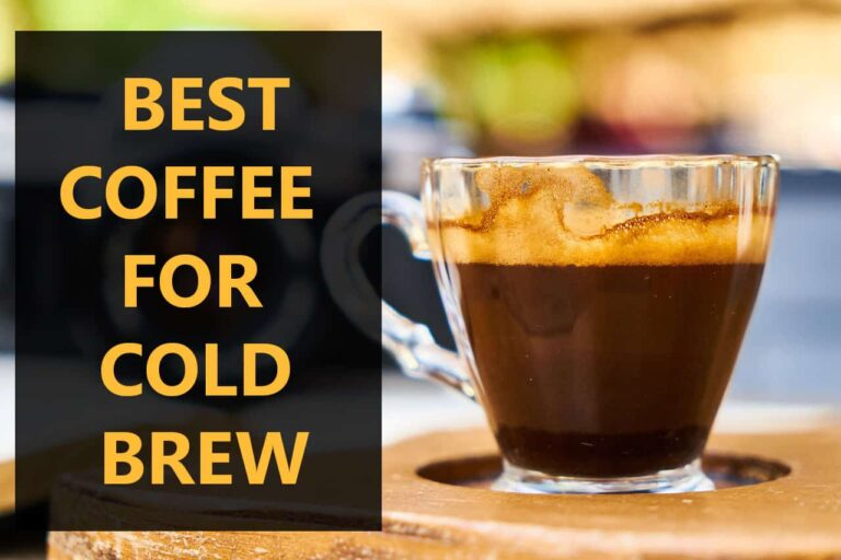 10 Best Coffee for Cold Brew 2021 Detailed Reviewed