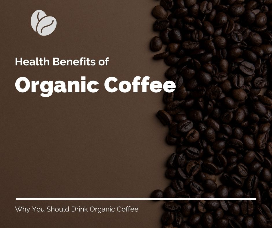 benefits of Organic Coffee